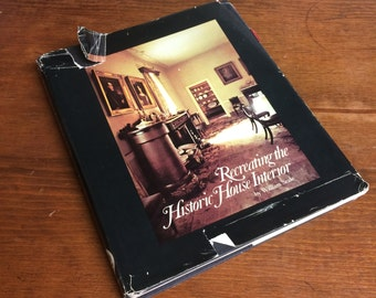 Recreating the Historic House Interior by William Seale - 1980 printed hardcover