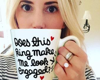 Does this ring make me look engaged mug, Personalized mug, Engagement Gift Mug, Hand painted, Bridal shower gift, Coffee mug