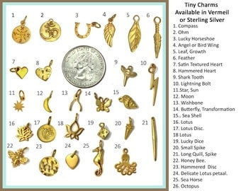 Add on Charm of Your Choice. Add a Tiny 22k Gold Vermeil or Sterling Silver Charm to Any Item.