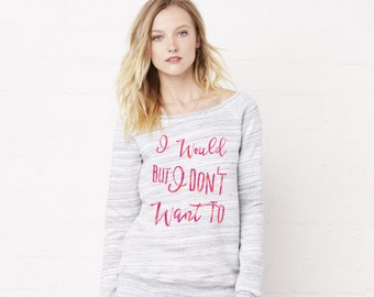 I Would But I Don't Want To - Off the Shoulder LADIES JUMPER