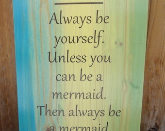 Always be yourself unless you can be a mermaid then always be a mermaid sign