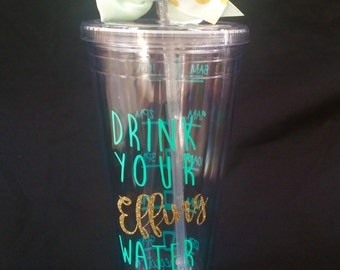 Custom HUGE 32 ounce, a Drink your Effing Water, Fitness. double Walled Acric tumbler with straw