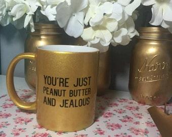You're Just Peanut Butter and Jealous Ceramic Coffee Mug