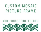 Custom Mosaic Picture Frame -- Create your own Color Combination