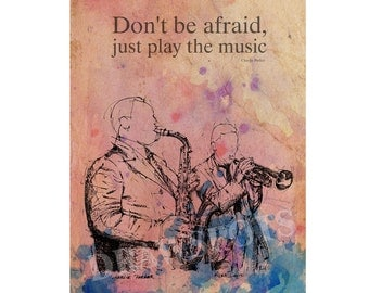 "Charlie Parker quote,Poster art, Jazz quote,""Don't be afraid, just play the music"", 10x14in and More Sizes, JAZZ print, father's day gift"