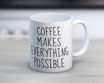Coffee Makes Everything Possible // 11 oz or 15 oz Coffee Mug