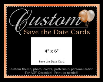 Custom Save the Date Card, 4x6, Printable Custom Card, Party Decorations, ALL Coordinating Custom Designs Can Be Ordered From This Listing