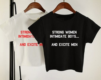 Feminist  Strong Women Intimidate Boys and Excite Men Tshirt Crop Top Feminism Women Ladies Patriarchy Girls Cute Trendy Hipster Hippie