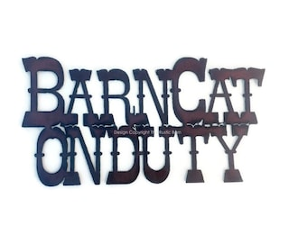 BARN CAT on DUTY Sign made of Rustic Rusty Rusted Recycled Metal