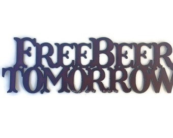 FREE BEER TOMORROW Sign made of Rustic Rusty Rusted Recycled Metal
