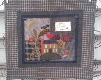 Primitive Quilt Pattern -  Home Sweet Home - Pieced and Appliqued Quilted Wall Hanging