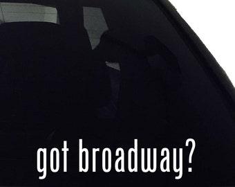 got broadway? Vinyl Decal - Car Window Bumper Laptop - Decal Vinyl Sticker
