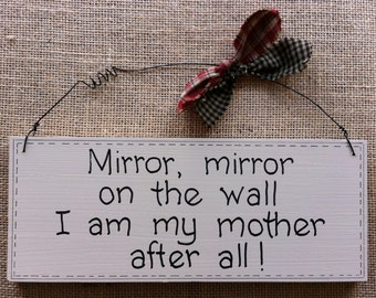 """Humorous Wooden Sign. Give as a gift or keep for yourself. """"Mirror, mirror on the wall I am my mother after all""""."""
