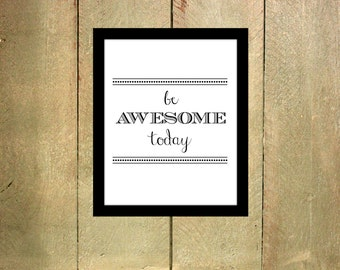 Be Awesome Today Wall Art // Instant Download // 8x10 Print