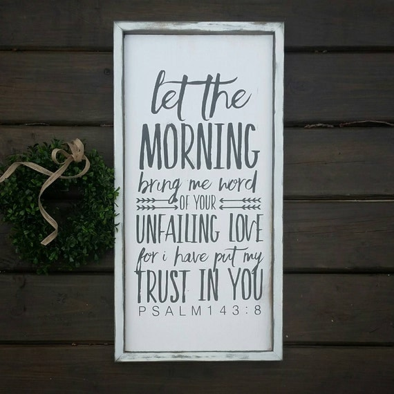 Psalm 143:8 Modern Farmhouse Sign Let the morning bring me