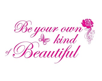 SVG Be Your own kind of beautiful Cuttable File - for use with silhouette cameo, cricut, Sizzix, other machines