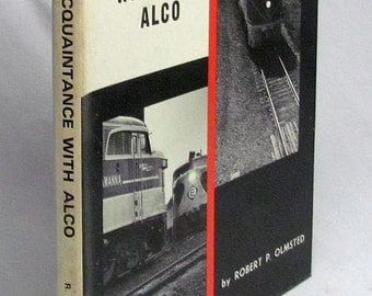 An Acquaintance with Alco By Robert P. Olmsted 1st Edition ©1968 - Illustrated