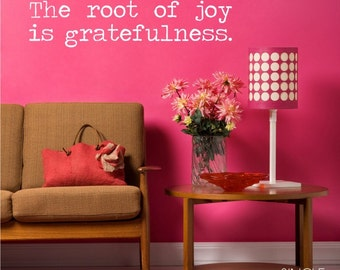 The Root of Joy is Gratefulness Wall Decal - Vinyl Text Wall Words