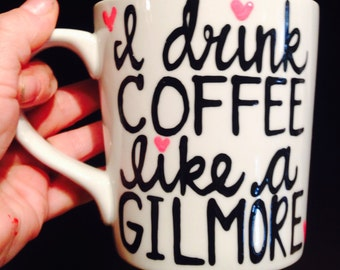 I drink coffee like a Gilmore- obsessed- lorelai- rory- Gilmore Girls coffee mug- Gilmore Girls quotes - coffee lover - funny gift