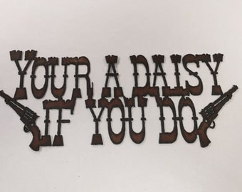 YOUR A DAISY If You Do Sign made of Rustic Rusty Rusted Recycled Metal