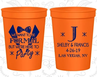 We want to be Formal, But we are here to Party, Imprinted Plastic Cups, Wedding Party Cups, Monogram Cups, stadium cups (364)