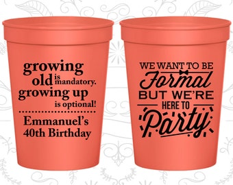 40th Birthday Party Cups, Party Favor Cups, Growing Old, Growing Up, Formal but here to party, Birthday Party Cups (20135)