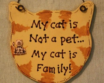 Cat sign ~ My cat is not a pet...my cat is family! Great item for the cat lover