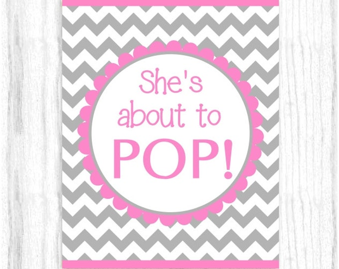 She's About to Pop Printable PARTY SIGN, 8x10 Printable, Gray and Hot Pink Chevron, Baby Shower Sign, Instant Download, You Print, You Cut