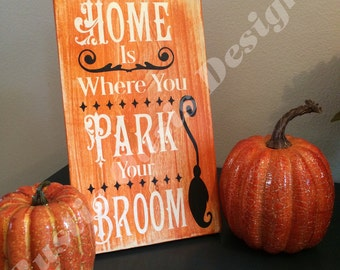 Home Is Where You Park Your Broom | Fall Decor | Fall Signs | Autumn Signs | Autumn Decor | Farmhouse Decor |Wood Signs