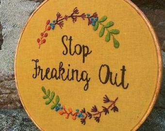 Stop Freaking Out. Hand Embroidery. Hoop Art. Embroidery. Wall Art. Sign. For Moms. Gift for Her. Embroidery Hoop. Floral. Motherhood. Mom.