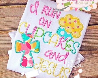 Personalized I Run on Cupcakes and Jesus  Applique Shirt or Onesie Girl or Boy
