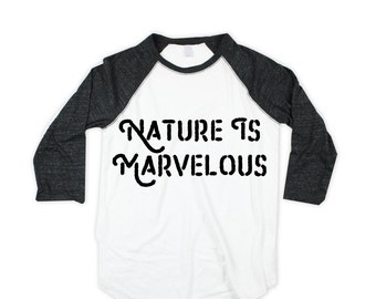 Nature is marvelous unisex Baseball Shirt  - Raglan  - Nature Shirt - American Made - Small, Medium, Large, XL