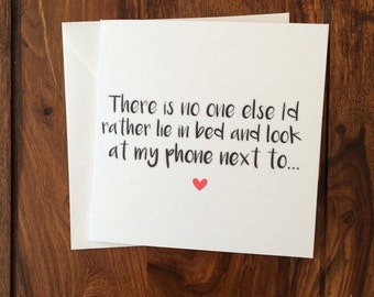 Valentines Day Card, Funny Card, Love Card, Anniversary Card, Valentine's Day Card, No-one Else I Would Rather Lie In Bed & Look At My Phone