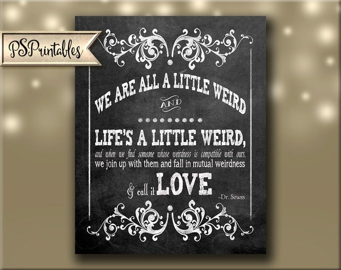 Dr. Seuss / Robert Fulghum mutual weirdness - quote Chalkboard Wedding sign - 4 sizes - instant download  - Victoria Chalkboard  Collection