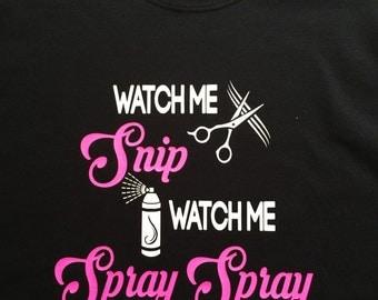 Watch Me Snip Watch Me Spray Spray. Hairstylist Tee.