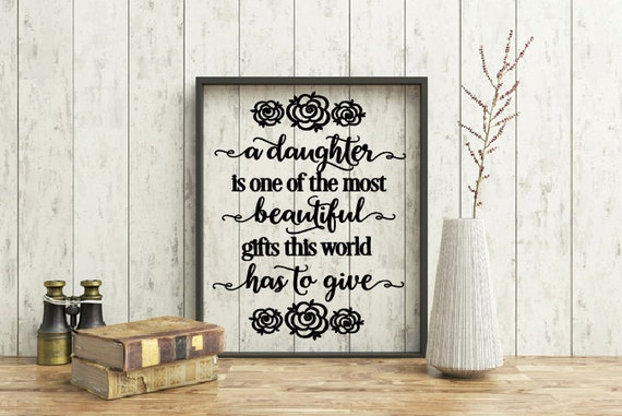 A daughter is one of the most beautiful gifts this world has to give quote, Home quotes, Inspirational quote, Daughter quote, Nursery decor