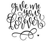 Give Me Your Forever Hand Lettered Calligraphy Printable