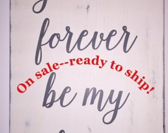 You will forever be my always 12x18. On Sale--ready to ship. This sign only!
