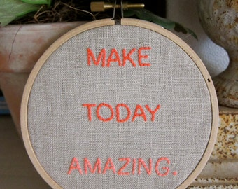 "Hand-Embroidered 4"" Hoop Wall Art Neon Orange ""Make Today Amazing"" Saying on Natural Unbleached Linen Fabric"