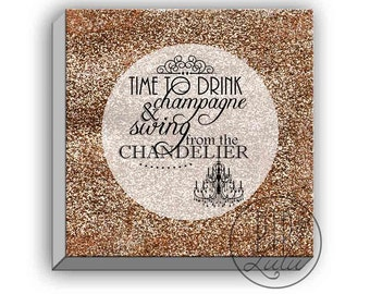 time to drink champagne and swing from the chandelier, kitchen champagne wall art, champagne glitter art print, kitchen decor, typography