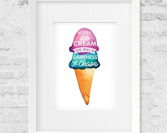Without Ice Cream There Would Be Darkness And Chaos, Watercolor Illustration - Art Print