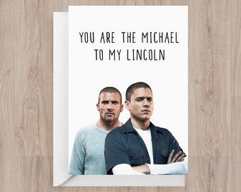 Prison Break | You are the Michael to my Lincoln | Friendship, Love, Valentines, Family