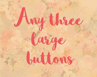 Any Three Large Pinback Buttons!!!