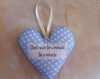 Miracle quote heart, inspirational quote, padded heart,