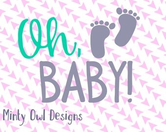 Oh Baby SVG Cut File - New Baby - Baby Feet - Baby Shower - Cake Topper - Mommy To Be - Cricut - Silhouette - Instant Download