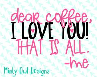 Cricut SVG - Dear Coffee I Love You That Is All -Me SVG - Coffee Cut File - Coffee SVG - Coffee Lover - Coffee Mug Gift  - Silhouette