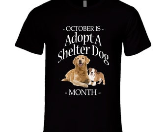 October Is Adopt A Shelter Dog Month Celebration T Shirt