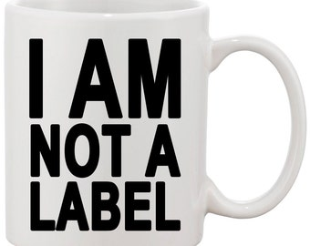 White or Black Ceramic Mug w/ I Am Not A Label