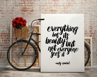 "Andy Warhol print quote, ""Everthing has it's beauty but not everyone sees it""  Inspirational Art Motivational Quote Typography Art"