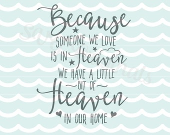 Heaven SVG Because Someone We Love is in Heaven SVG. Cricut Explore and more. Cut or Print. Heaven In Our Home Loss Mourning  SVG
